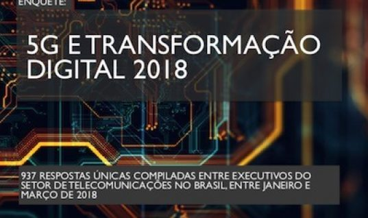 Enquete: 5G e Transformação Digital no setor de telecomunicações no Brasil 2018